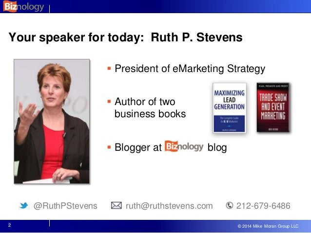 © 2013 Mike Moran Group LLC © 2014 Mike Moran Group LLC Your speaker for today: Ruth P. Stevens  President of eMarketing ...