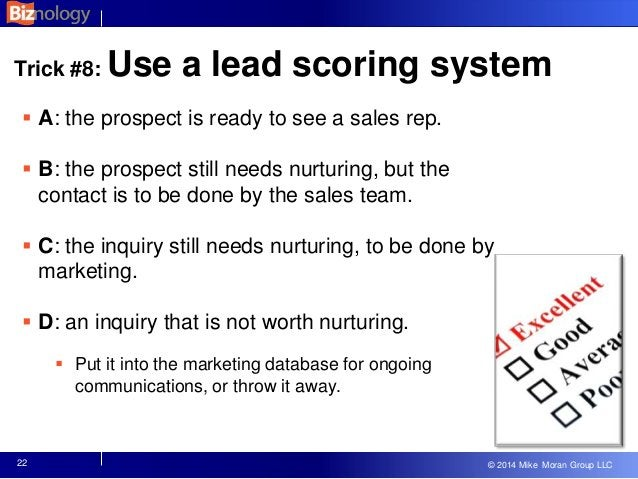 © 2013 Mike Moran Group LLC © 2014 Mike Moran Group LLC 22 Trick #8: Use a lead scoring system  A: the prospect is ready ...