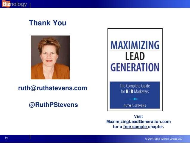 © 2013 Mike Moran Group LLC © 2014 Mike Moran Group LLC Thank You ruth@ruthstevens.com @RuthPStevens Visit MaximizingLeadG...