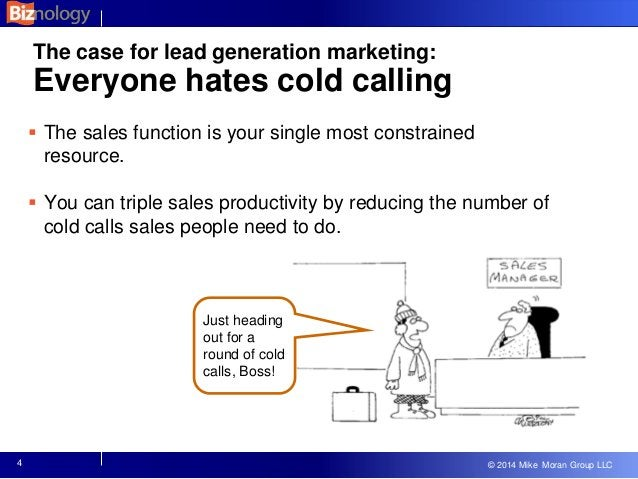 © 2013 Mike Moran Group LLC © 2014 Mike Moran Group LLC The case for lead generation marketing: Everyone hates cold callin...