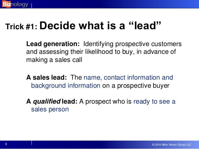 """© 2013 Mike Moran Group LLC © 2014 Mike Moran Group LLC Trick #1: Decide what is a """"lead"""" 6 Lead generation: Identifying p..."""