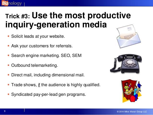 © 2013 Mike Moran Group LLC © 2014 Mike Moran Group LLC Trick #3: Use the most productive inquiry-generation media  Solic...