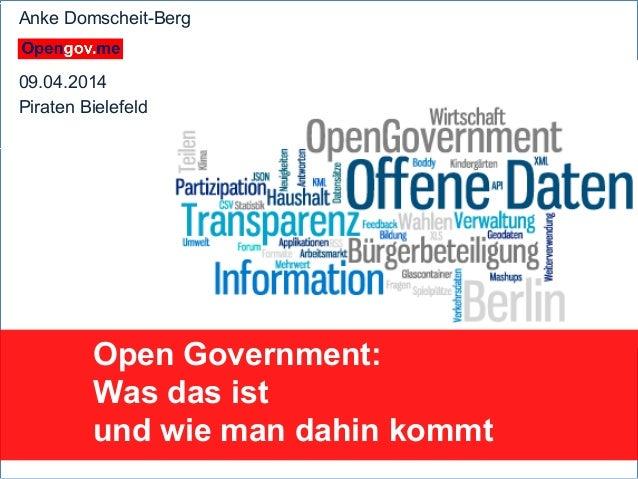 Anke Domscheit-Berg, 09.04.2014, mailto: adb@opengov.me Open Government: Was das ist und wie man dahin kommt Anke Domschei...