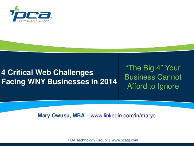 "4 Critical Web Challenges Facing WNY Businesses in 2014 PCA Technology Group | www.pcatg.com ""The Big 4"" Your Business Can..."
