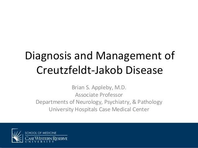 Brian S. Appleby, M.D. Associate Professor Departments of Neurology, Psychiatry, & Pathology University Hospitals Case Med...