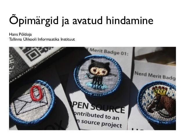 Õpimärgid ja avatud hindamine Hans Põldoja Tallinna Ülikooli Informaatika Instituut