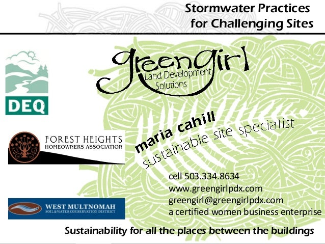 Stormwater Practices for Challenging Sites Sustainability for all the places between the buildings cell 503.334.8634 www.g...