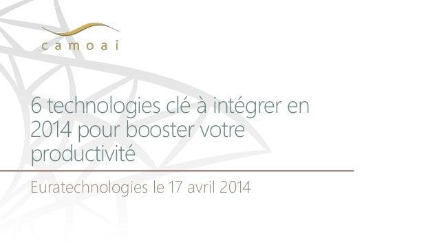 6 technologies clé à intégrer en 2014 pour booster votre productivité Euratechnologies le 17 avril 2014
