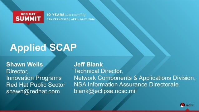 Applied SCAP Shawn Wells Director, Innovation Programs Red Hat Public Sector shawn@redhat.com Jeff Blank Technical Directo...