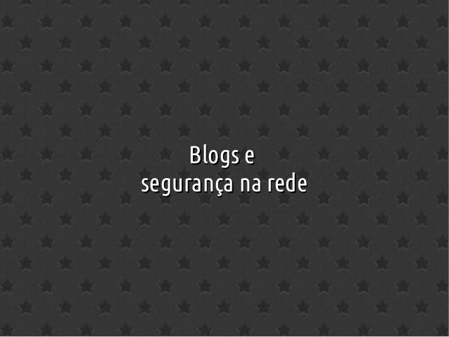 Blogs eBlogs e segurança na redesegurança na rede
