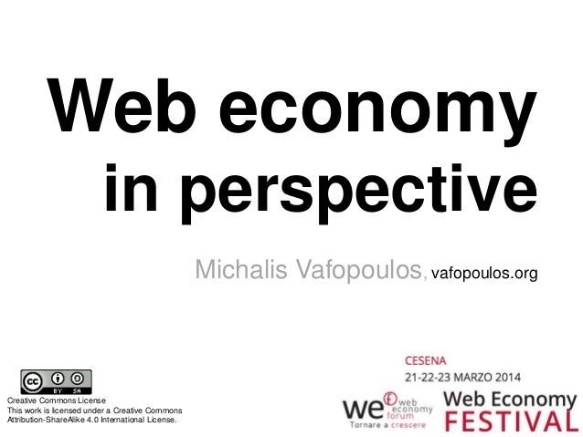 Michalis Vafopoulos, vafopoulos.org Web economy in perspective Creative Commons License This work is licensed under a Crea...