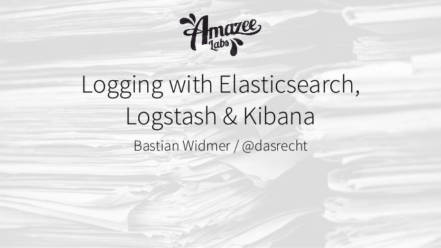 Bastian Widmer / @dasrecht Logging with Elasticsearch, Logstash & Kibana