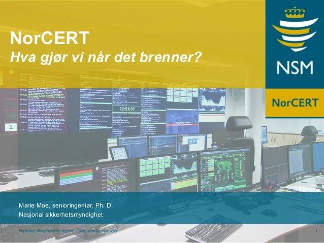 Nasjonal sikkerhetsmyndighet – Sikre samfunnsverdier 1 Marie Moe, senioringeniør, Ph. D. Nasjonal sikkerhetsmyndighet NorC...