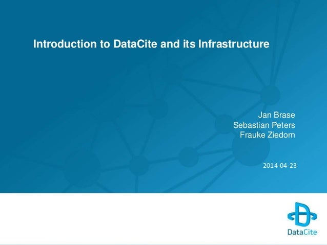 Introduction to DataCite and its Infrastructure Jan Brase Sebastian Peters Frauke Ziedorn 2014-04-23