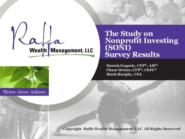 Thrive. Grow. Achieve. The Study on Nonprofit Investing (SONI) Survey Results Dennis Gogarty, CFP®, AIF® Chase Deters, CFP...