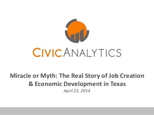 Miracle or Myth: The Real Story of Job Creation & Economic Development in Texas April 23, 2014