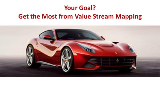 Your Goal? Get the Most from Value Stream Mapping