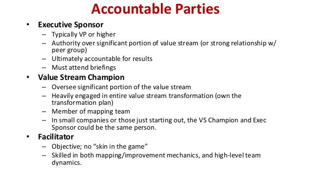 Accountable Parties • Executive Sponsor – Typically VP or higher – Authority over significant portion of value stream (or ...