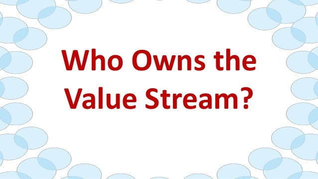 Who Owns the Value Stream? 41