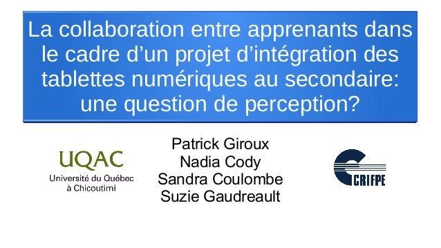 La collaboration entre apprenants dans le cadre d'un projet d'intégration des tablettes numériques au secondaire: une ques...