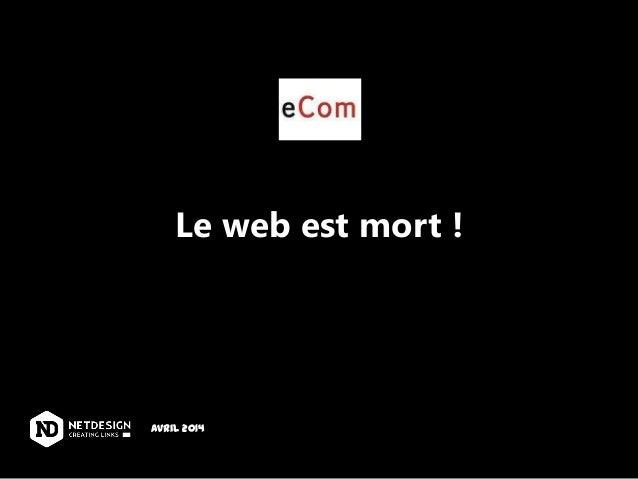 Le web est mort ! Avril 2014