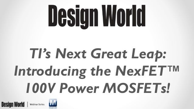 TI's Next Great Leap: Introducing the NexFET™ 100V Power MOSFETs!