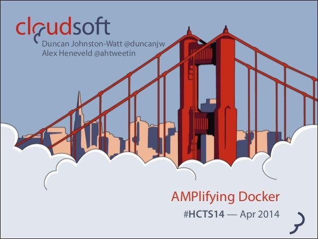 AMPlifying Docker #HCTS14 — Apr 2014 Duncan Johnston-Watt @duncanjw  Alex Heneveld @ahtweetin