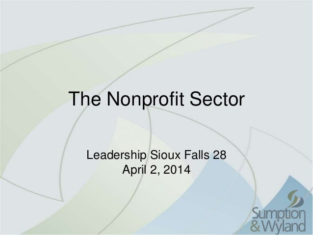 The Nonprofit Sector Leadership Sioux Falls 28 April 2, 2014