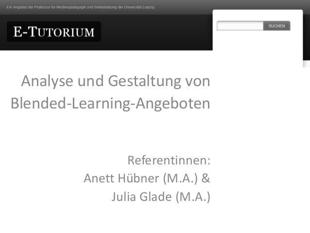 Analyse und Gestaltung von Blended-Learning-Angeboten Referentinnen: Anett Hübner (M.A.) & Julia Glade (M.A.)