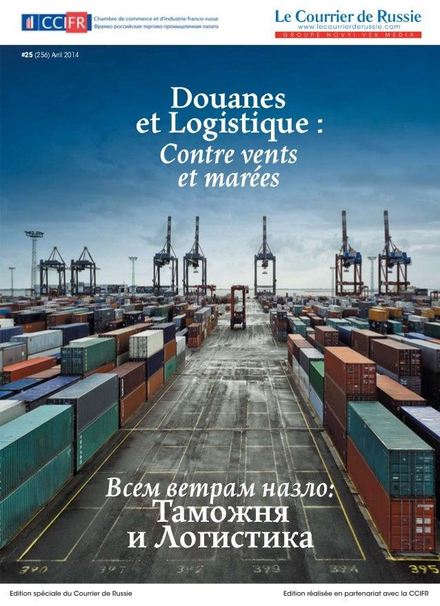 #25 (256) Avril 2014 Douanes et Logistique : Contre vents et marées Всем ветрам назло: Таможня и Логистика