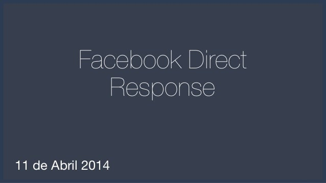 1 1 11 de Abril 2014 Facebook Direct Response