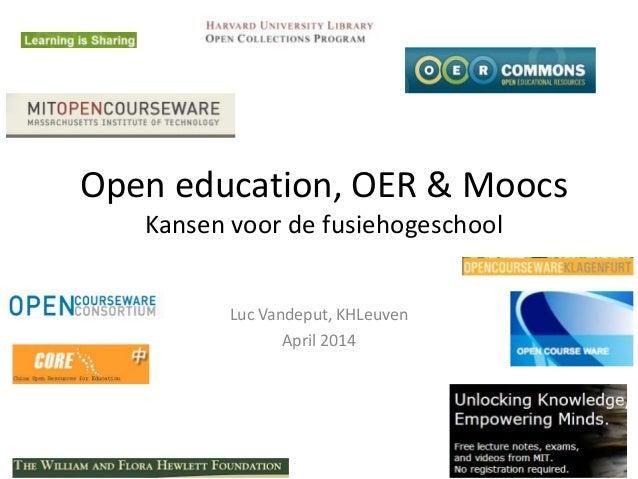 Open education, OER & Moocs Kansen voor de fusiehogeschool Luc Vandeput, KHLeuven April 2014