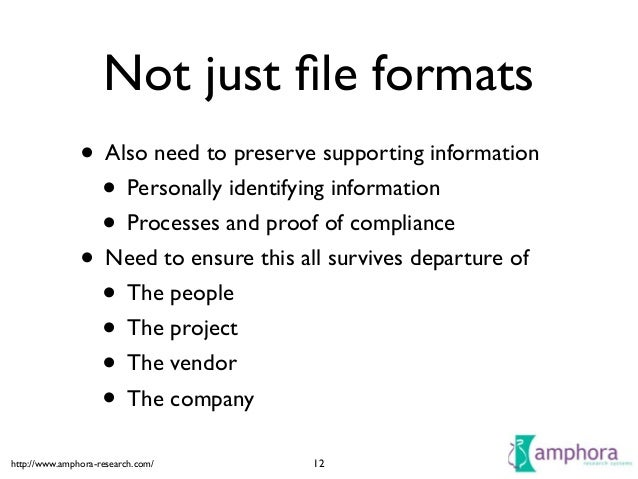 http://www.amphora-research.com/ Not just file formats • Also need to preserve supporting information  • Personally identi...