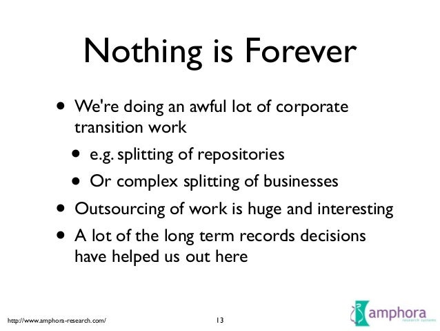 http://www.amphora-research.com/ Nothing is Forever • We're doing an awful lot of corporate transition work  • e.g. split...