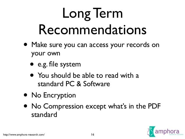http://www.amphora-research.com/ Long Term Recommendations • Make sure you can access your records on your own  • e.g. fil...