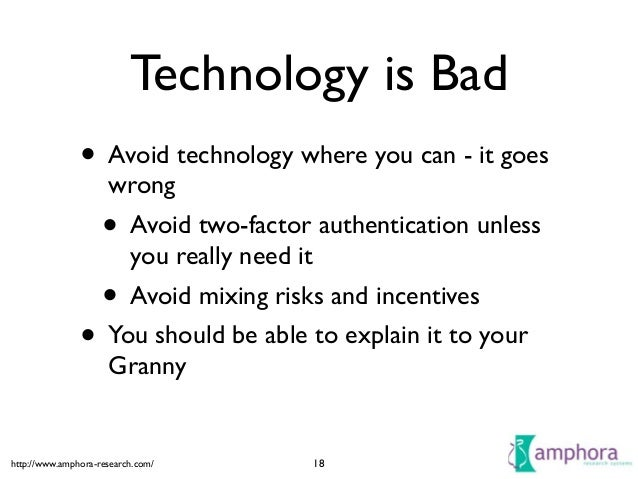 http://www.amphora-research.com/ Technology is Bad • Avoid technology where you can - it goes wrong  • Avoid two-factor a...