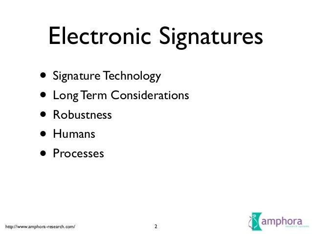 http://www.amphora-research.com/ Electronic Signatures • Signature Technology  • Long Term Considerations  • Robustness...