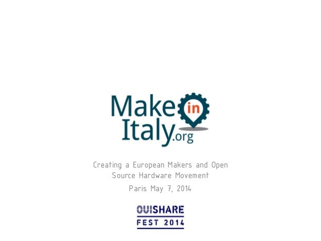 Creating a European Makers and Open Source Hardware Movement Paris May 7, 2014