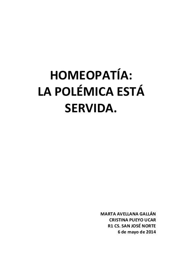 HOMEOPATÍA: LA POLÉMICA ESTÁ SERVIDA. MARTA AVELLANA GALLÁN CRISTINA PUEYO UCAR R1 CS. SAN JOSÉ NORTE 6 de mayo de 2014