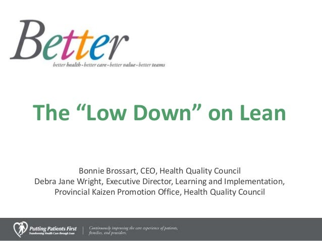 """The """"Low Down"""" on Lean Bonnie Brossart, CEO, Health Quality Council Debra Jane Wright, Executive Director, Learning and Im..."""