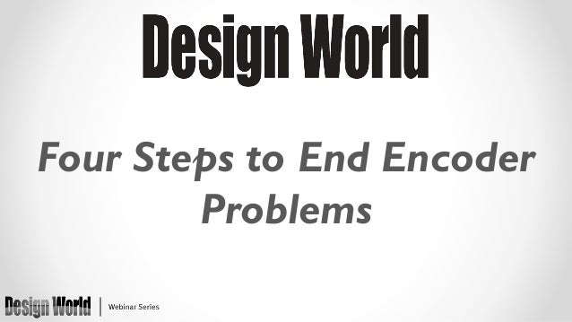 Four Steps to End Encoder Problems