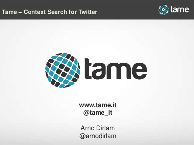 www.tame.it @tame_it Arno Dirlam @arnodirlam Tame – Context Search for Twitter