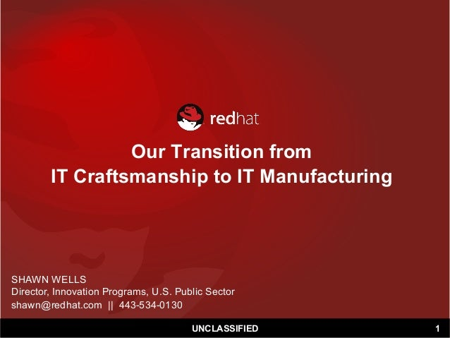 Our Transition from IT Craftsmanship to IT Manufacturing SHAWN WELLS Director, Innovation Programs, U.S. Public Sector sha...