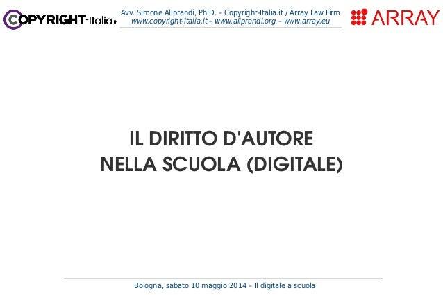 Bologna, sabato 10 maggio 2014 – Il digitale a scuola Avv. Simone Aliprandi, Ph.D. – Copyright-Italia.it / Array Law Firm ...