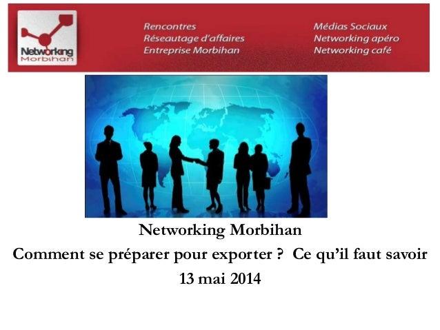 Networking Morbihan  Comment se préparer pour exporter ? Ce qu'il faut savoir  13 mai 2014