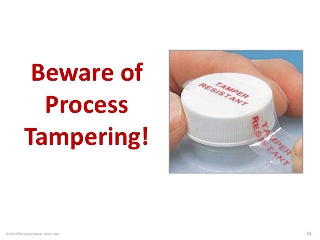 © 2014 The Karen Martin Group, Inc. 23 Beware of Process Tampering!