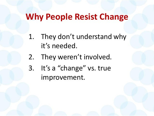 'People don't resist change; they resist being changed.' (Peter Senge)
