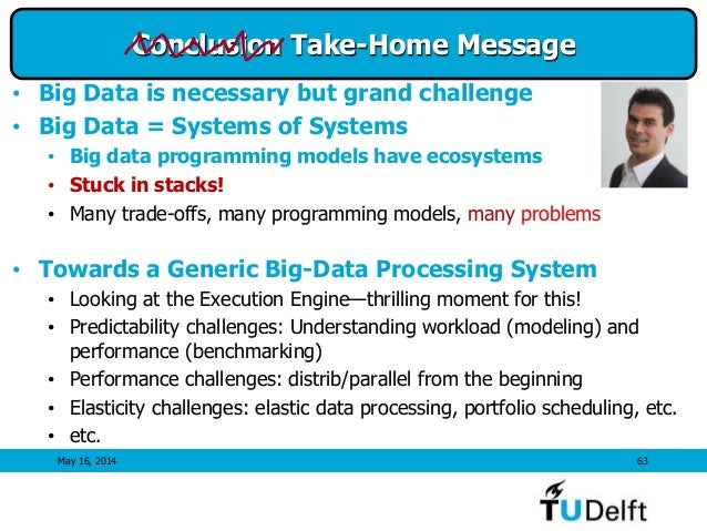 May 16, 2014 63 Conclusion Take-Home Message • Big Data is necessary but grand challenge • Big Data = Systems of Systems •...