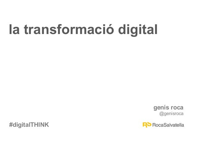 #digitalTHINK genís roca @genisroca #digitalTHINK la transformació digital