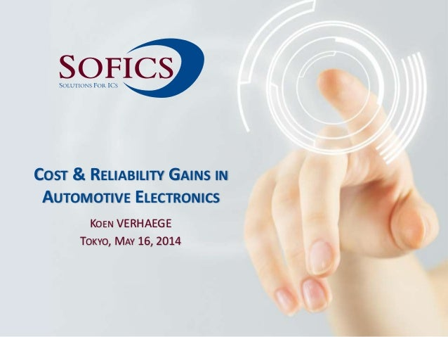 KOEN VERHAEGE TOKYO, MAY 16, 2014 COST & RELIABILITY GAINS IN AUTOMOTIVE ELECTRONICS